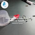 Comment créer un Montage Fix nœud en « T » + porte Appâts